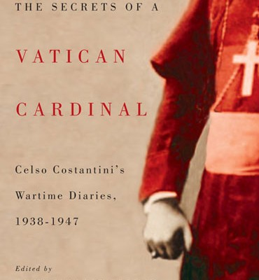 BRUNO FABIO PIGHIN <br/> The Secrets of a Vatican Cardinal: <br/>Celso Costantini's Wartime Diaries, 1938-1947