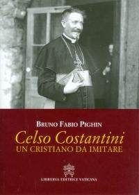 BRUNO FABIO PIGHIN <br/> Il Cardinale Celso Costantini <br/> Un Cristiano da imitare